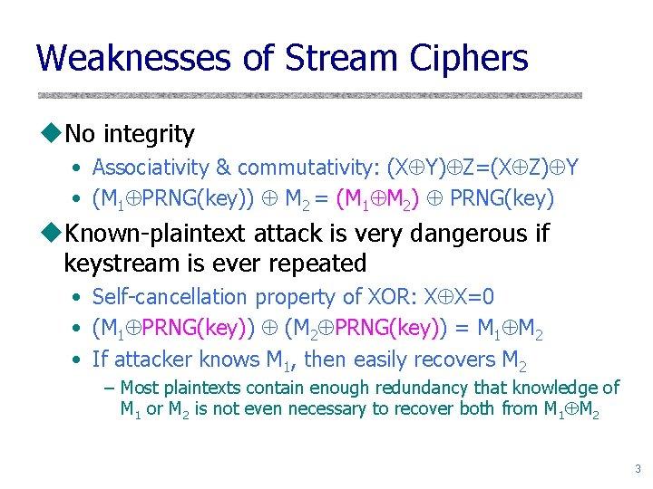 Weaknesses of Stream Ciphers u. No integrity • Associativity & commutativity: (X Y) Z=(X