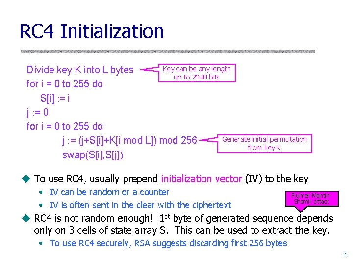 RC 4 Initialization Key can be any length Divide key K into L bytes