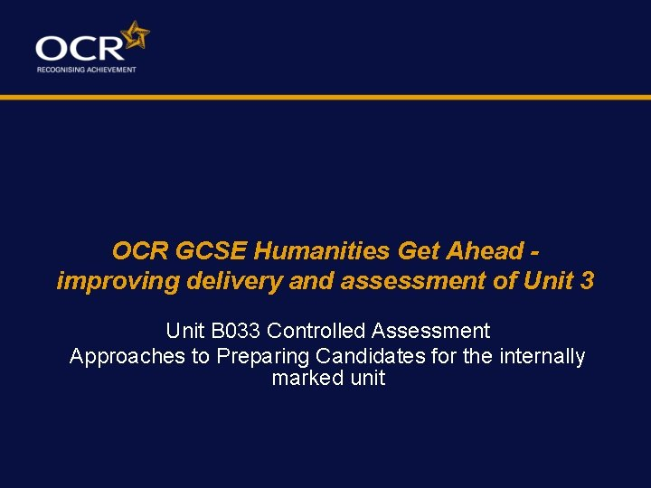 OCR GCSE Humanities Get Ahead improving delivery and assessment of Unit 3 Unit B