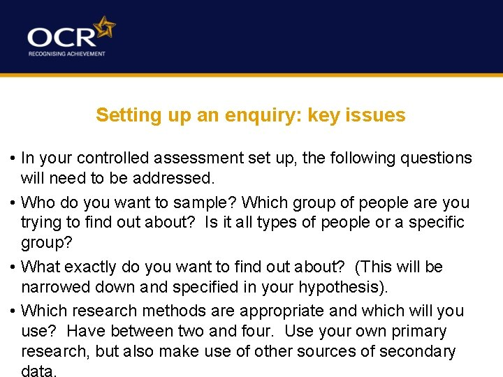Setting up an enquiry: key issues • In your controlled assessment set up, the