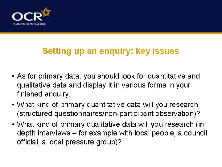 Setting up an enquiry: key issues • As for primary data, you should look
