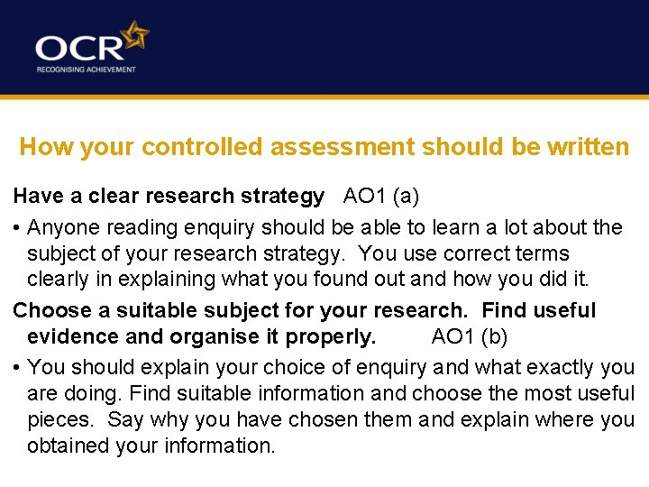 How your controlled assessment should be written Have a clear research strategy AO 1