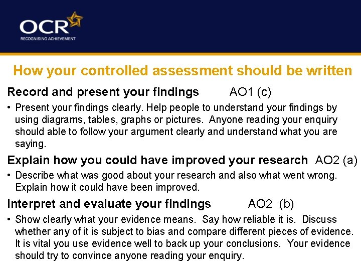 How your controlled assessment should be written Record and present your findings AO 1