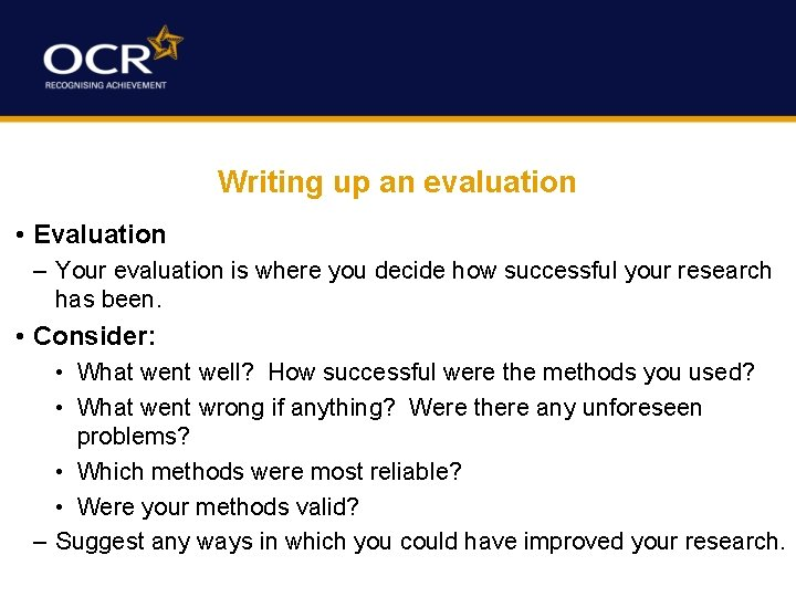 Writing up an evaluation • Evaluation – Your evaluation is where you decide how