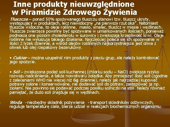 Inne produkty nieuwzględnione w Piramidzie Zdrowego Żywienia n Tłuszcze – ponad 50% spożywanego tłuszczu