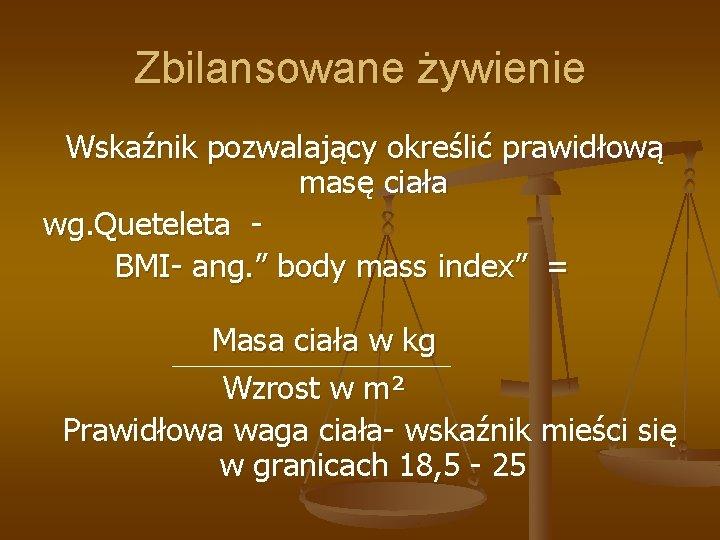 """Zbilansowane żywienie Wskaźnik pozwalający określić prawidłową masę ciała wg. Queteleta BMI- ang. """" body"""