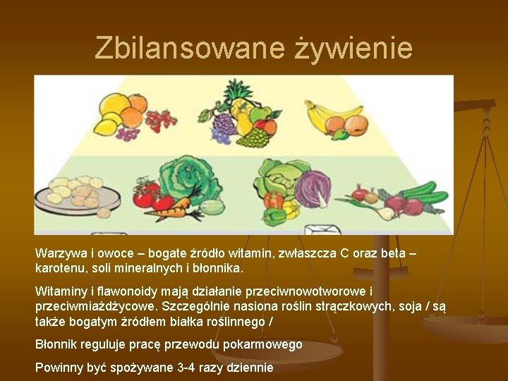 Zbilansowane żywienie Warzywa i owoce – bogate źródło witamin, zwłaszcza C oraz beta –