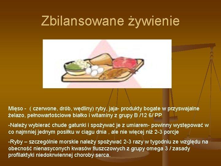 Zbilansowane żywienie Mięso - ( czerwone, drób, wędliny) ryby, jaja- produkty bogate w przyswajalne