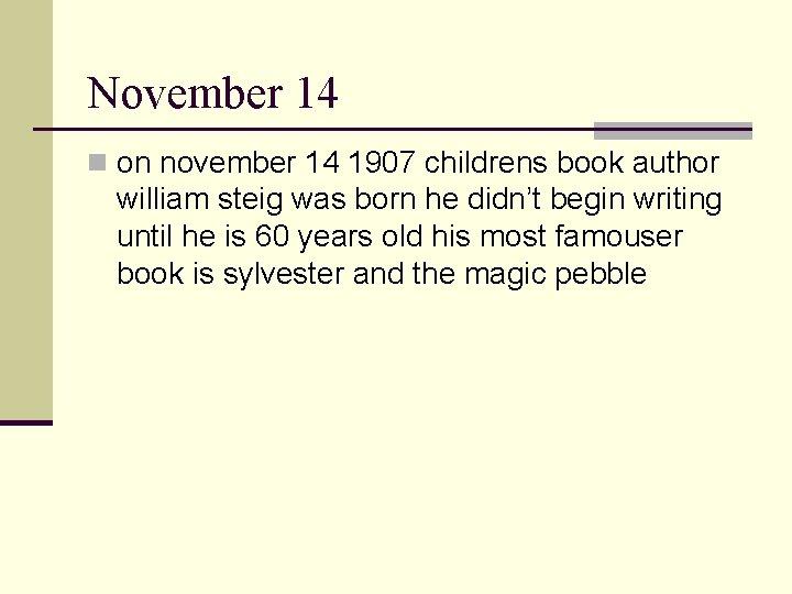 November 14 n on november 14 1907 childrens book author william steig was born