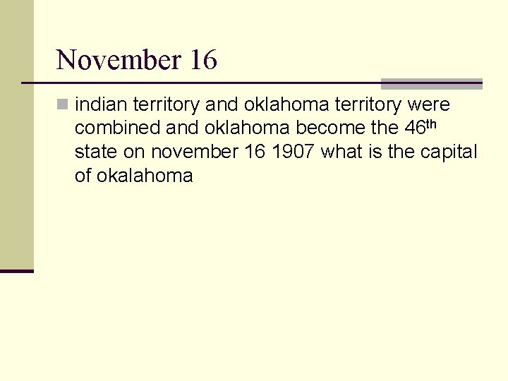 November 16 n indian territory and oklahoma territory were combined and oklahoma become the
