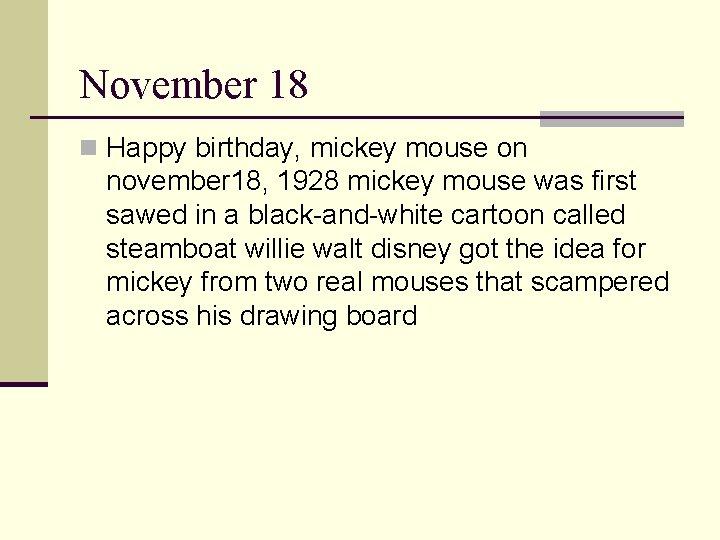 November 18 n Happy birthday, mickey mouse on november 18, 1928 mickey mouse was