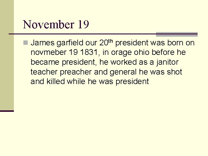 November 19 n James garfield our 20 th president was born on novmeber 19