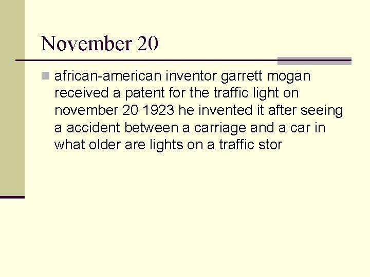 November 20 n african-american inventor garrett mogan received a patent for the traffic light