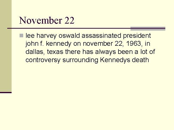 November 22 n lee harvey oswald assassinated president john f. kennedy on november 22,