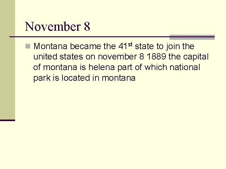 November 8 n Montana became the 41 st state to join the united states