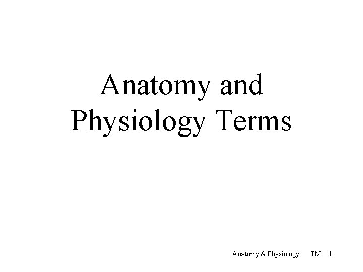 Anatomy and Physiology Terms Anatomy & Physiology TM 1