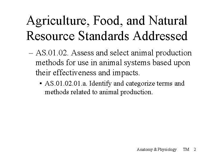 Agriculture, Food, and Natural Resource Standards Addressed – AS. 01. 02. Assess and select