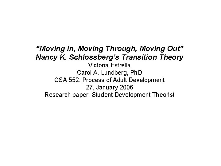 """""""Moving In, Moving Through, Moving Out"""" Nancy K. Schlossberg's Transition Theory Victoria Estrella Carol"""