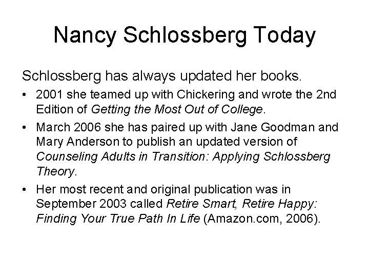 Nancy Schlossberg Today Schlossberg has always updated her books. • 2001 she teamed up