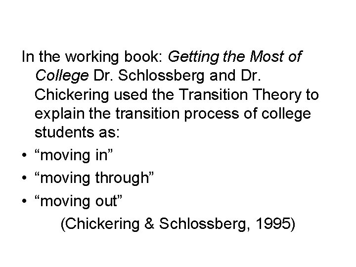In the working book: Getting the Most of College Dr. Schlossberg and Dr. Chickering