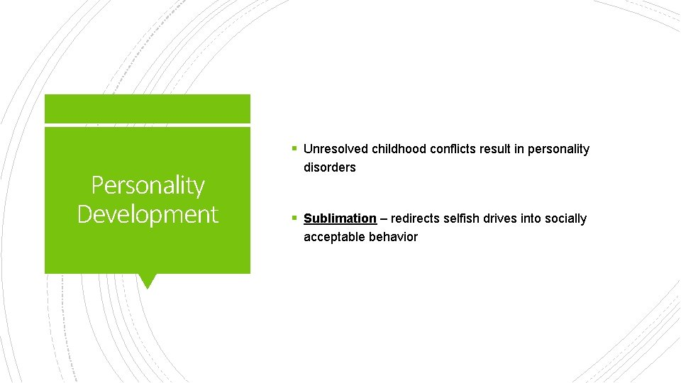 § Unresolved childhood conflicts result in personality Personality Development disorders § Sublimation – redirects