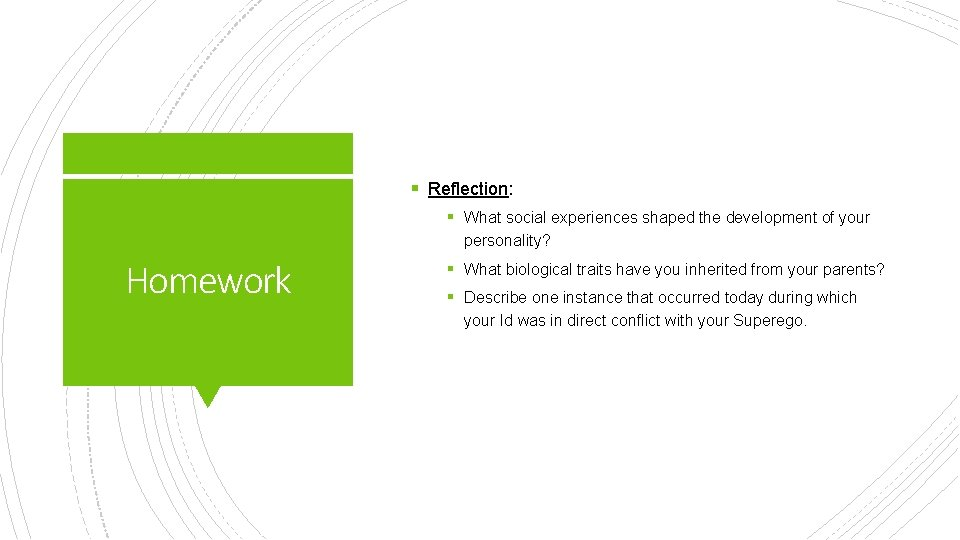 § Reflection: § What social experiences shaped the development of your personality? Homework §