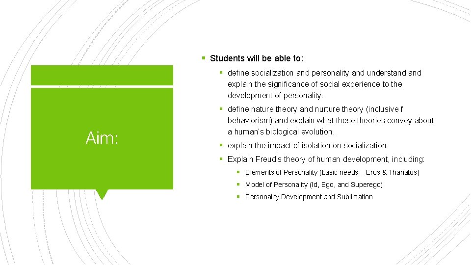 § Students will be able to: § define socialization and personality and understand explain