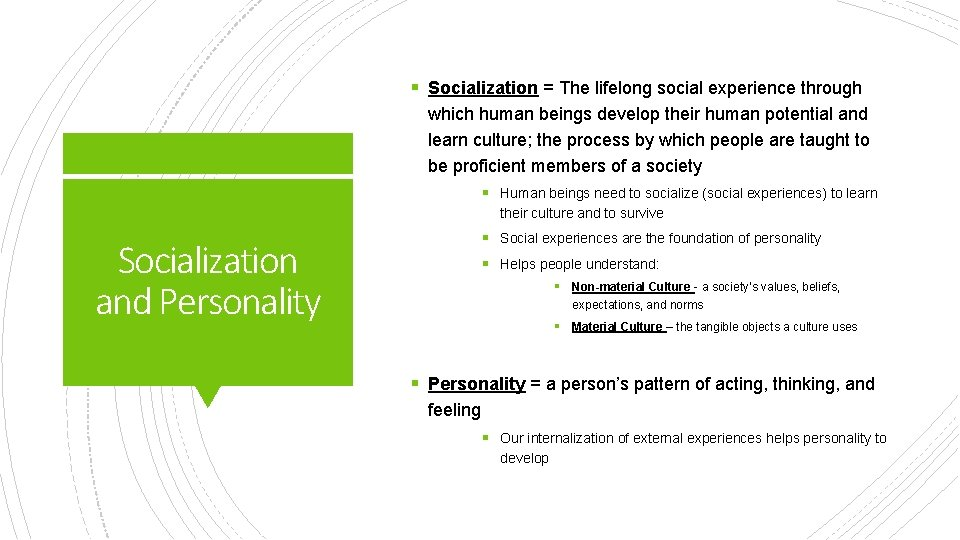 § Socialization = The lifelong social experience through which human beings develop their human