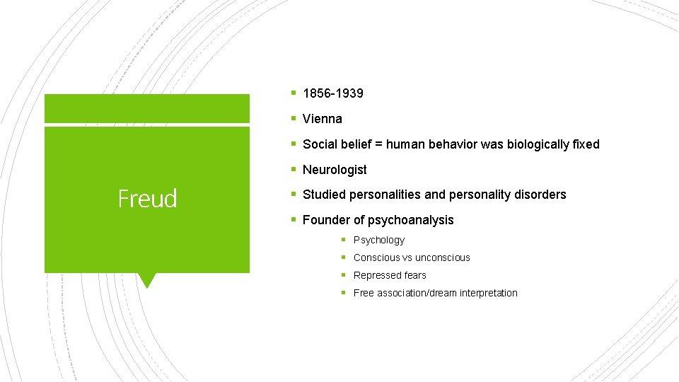 § 1856 -1939 § Vienna § Social belief = human behavior was biologically fixed