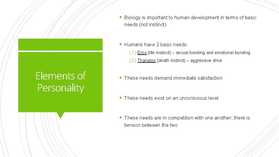 § Biology is important to human development in terms of basic needs (not instinct)