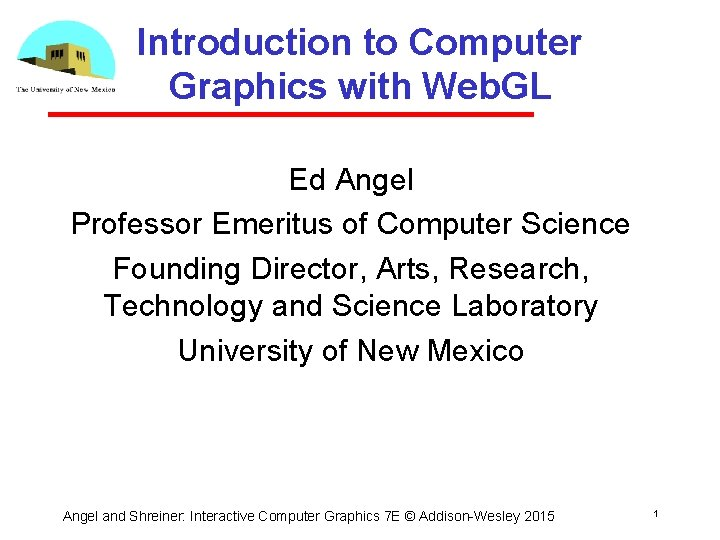 Introduction to Computer Graphics with Web. GL Ed Angel Professor Emeritus of Computer Science