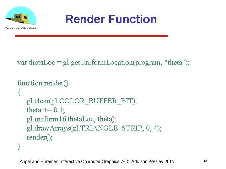 Render Function var theta. Loc = gl. get. Uniform. Location(program,