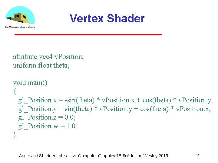 Vertex Shader attribute vec 4 v. Position; uniform float theta; void main() { gl_Position.