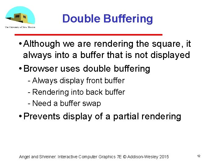 Double Buffering • Although we are rendering the square, it always into a buffer