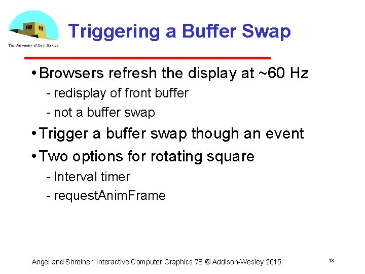 Triggering a Buffer Swap • Browsers refresh the display at ~60 Hz redisplay of