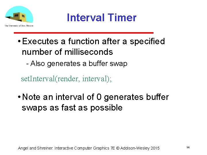 Interval Timer • Executes a function after a specified number of milliseconds Also generates