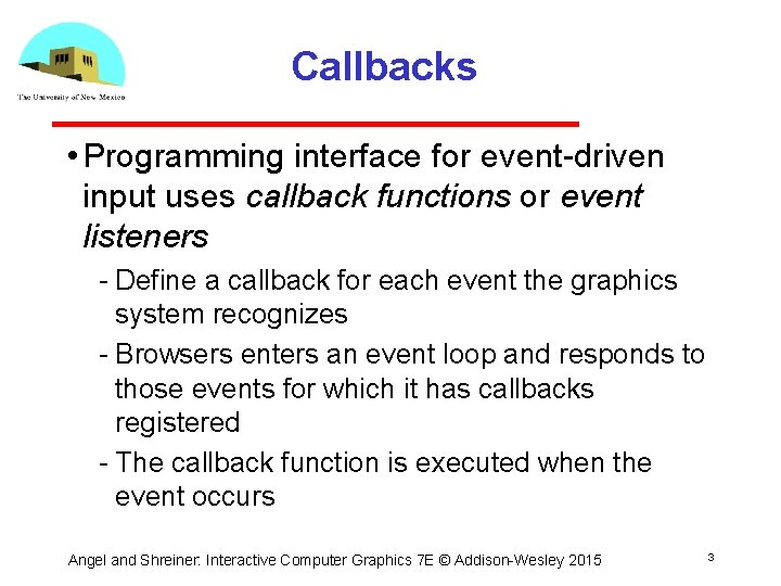 Callbacks • Programming interface for event driven input uses callback functions or event listeners