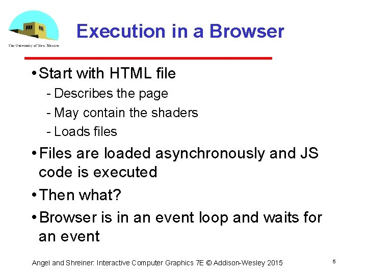 Execution in a Browser • Start with HTML file Describes the page May contain