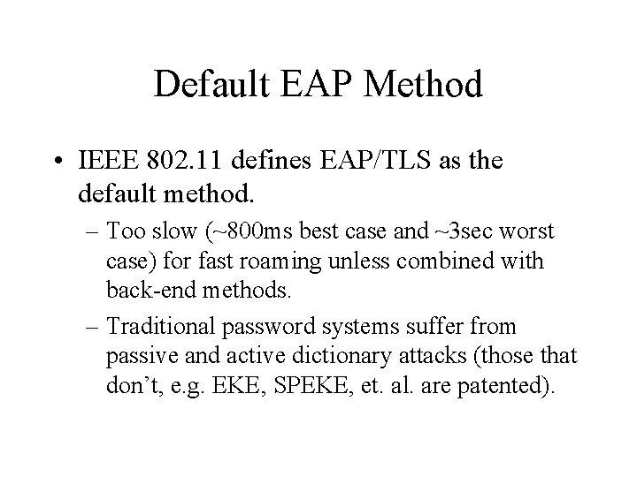 Default EAP Method • IEEE 802. 11 defines EAP/TLS as the default method. –