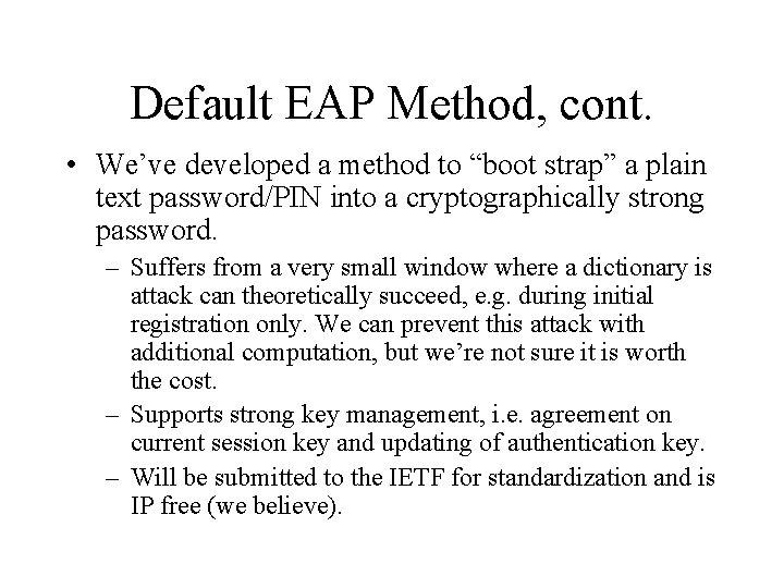 "Default EAP Method, cont. • We've developed a method to ""boot strap"" a plain"
