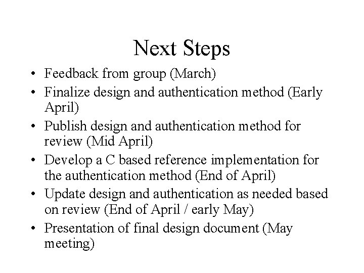 Next Steps • Feedback from group (March) • Finalize design and authentication method (Early