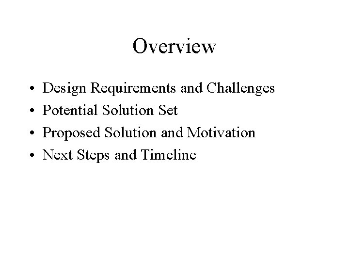Overview • • Design Requirements and Challenges Potential Solution Set Proposed Solution and Motivation