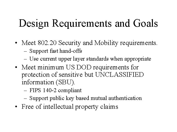 Design Requirements and Goals • Meet 802. 20 Security and Mobility requirements. – Support