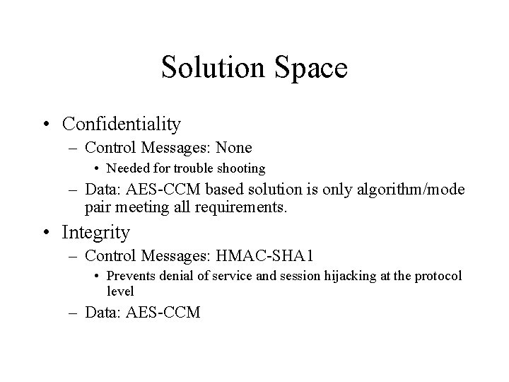 Solution Space • Confidentiality – Control Messages: None • Needed for trouble shooting –