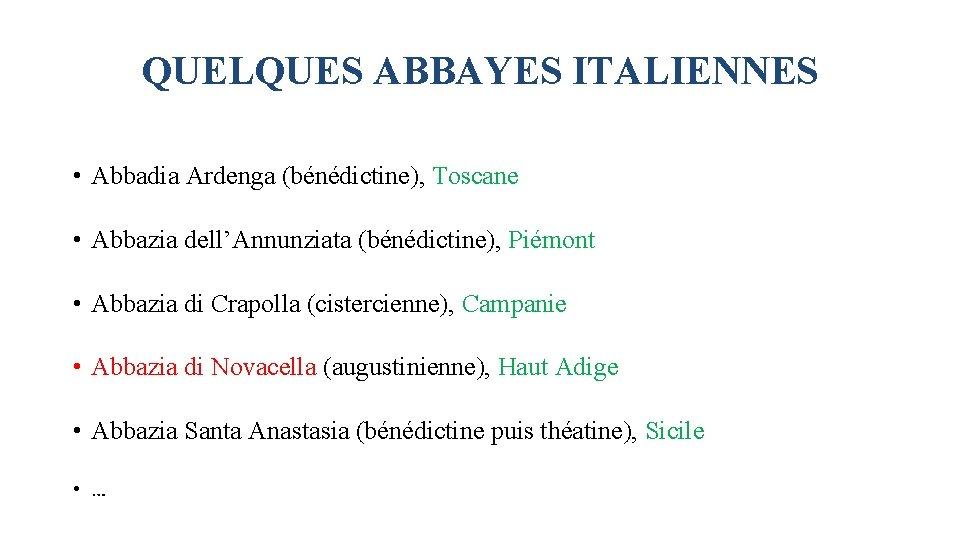 QUELQUES ABBAYES ITALIENNES • Abbadia Ardenga (bénédictine), Toscane • Abbazia dell'Annunziata (bénédictine), Piémont •