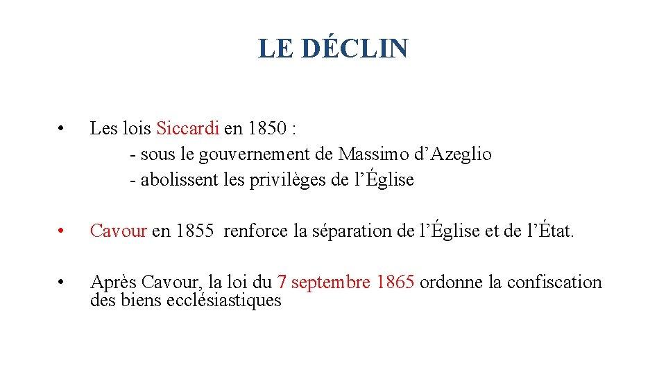 LE DÉCLIN • Les lois Siccardi en 1850 : - sous le gouvernement de