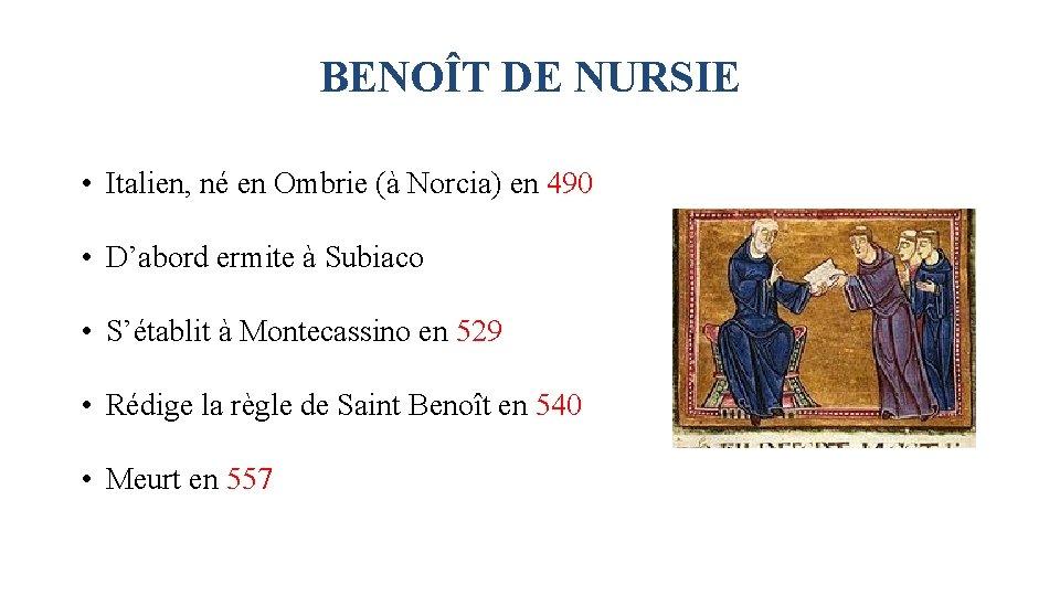 BENOÎT DE NURSIE • Italien, né en Ombrie (à Norcia) en 490 • D'abord