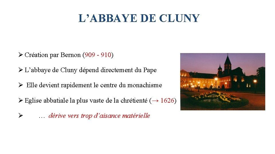 L'ABBAYE DE CLUNY Ø Création par Bernon (909 - 910) Ø L'abbaye de Cluny