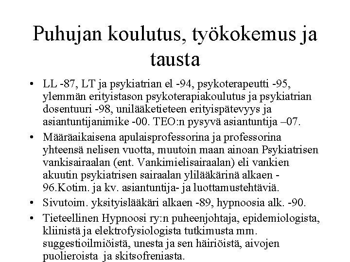 Puhujan koulutus, työkokemus ja tausta • LL -87, LT ja psykiatrian el -94, psykoterapeutti