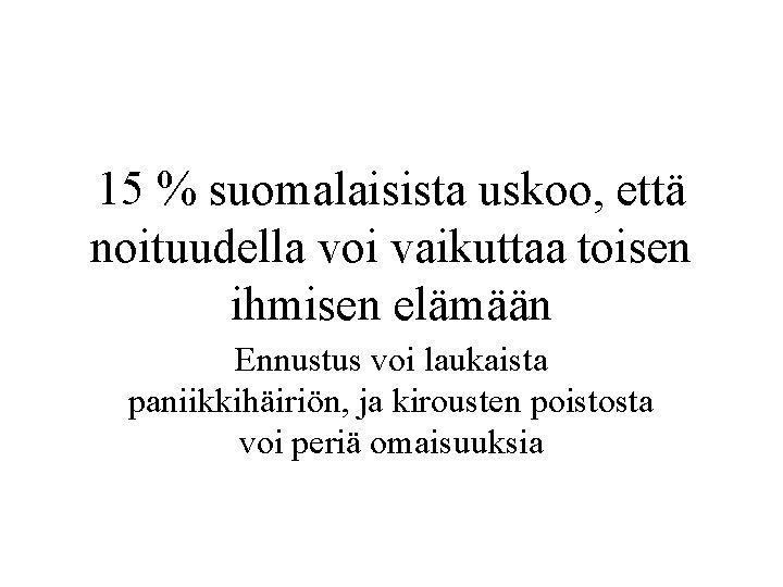 15 % suomalaisista uskoo, että noituudella voi vaikuttaa toisen ihmisen elämään Ennustus voi laukaista
